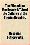 The Pilot of the Mayflower; a Tale of the Children of the Pilgrim Republic, Hezekiah Butterworth, 115309018X