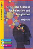 Circle Time Sessions for Relaxation and Imagination, Pryce, Tony, 1412920183