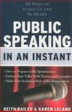 Public Speaking in an Instant, Bailey, Keith and Leland, Karen, 1601630182