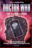 Doctor Who - the Eleventh Hour : A Critical Celebration of the Matt Smith and Steven Moffat Era, , 1780760183