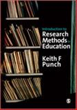 Introduction to Research Methods in Education, Punch, Keith F. and Punch, Keith, 184787018X
