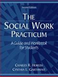 The Social Work Practicum : A Guide and Workbook for Students, Horejsi, Charles R. and Garthwait, Cynthia L., 0205340180