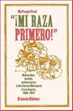 Mi Raza Primero! (My People First!) - Nationalism, Identity, and Insurgency in the Chicano Movement in Los Angeles, 1966-1978, Chávez Álvarez, Ernesto, 0520230183