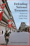 Defending National Treasures : French Art and Heritage under Vichy, Karlsgodt, Elizabeth Campbell, 0804770182