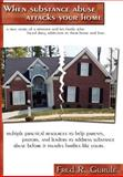 When Substance Abuse Attacks Your Home, Fred R. Gurule, 1414060181