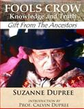 FOOLS CROW: Knowledge and Truth, Suzanne Dupree, 1494260182