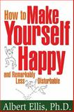 How to Make Yourself Happy and Remarkably Less Disturbable, Ellis, Albert, 1886230188