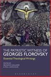 The Patristic Witness of Georges Florovsky : Essential Theological Writings, Florovsky, Georges, 0567540189
