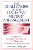The Challenges of the U. S.-Japan Military Arrangement : Competing Security Transitions in a Changing International Environment, DiFilippo, Anthony, 0765610183