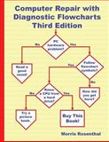 Computer Repair with Diagnostic Flowcharts Third Edition, Morris Rosenthal, 0972380183