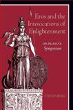 Eros and the Intoxications of Enlightenment : On Plato's Symposium, Berg, Steven, 1438430183