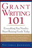 Grant Writing 101 : Everything You Need to Start Raising Funds Today, Johnson, Victoria M., 0071750185