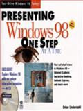 Presenting Windows 98 One Step at a Time, Brian Underdahl, 0764540181