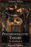 Psychoanalytic Theory : An Introduction, Elliott, Anthony, 0822330180