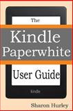 Kindle Paperwhite User Guide, Sharon Hurley, 1483970183
