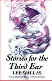 Stories for the Third Ear : Using Hypnotic Fables in Psychotherapy, Wallas, Lee, 0393700194