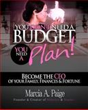 You Don't Need a Budget, You Need a Plan!, Marcia Paige, 1468010190