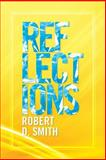 Reflections, Robert D. Smith, 1483620190