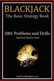 Blackjack: the Basic Strategy Book - 1001 Problems and Drills, FastTrackBlackjack.com, 1496110196