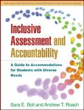 Inclusive Assessment and Accountability : A Guide to Accommodations for Students with Diverse Needs, Bolt, Sara E. and Roach, Andrew T., 1606230190