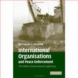 International Organisations and Peace Enforcement : The Politics of International Legitimacy, Coleman, Katharina P., 0521870194