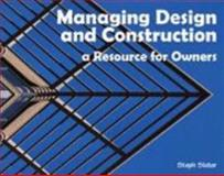 Managing Design and Construction : A Resource for Owners, Slater, Stephen M., 0615160190