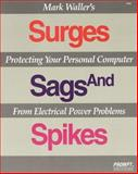 Surges, Sags and Spikes : Protecting Your Personal Computer from Electrical Power Problems, Waller, Mark, 0790610191