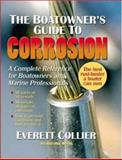 The Boatowner's Guide to Corrosion : Find It, Stop It, Fix It, Collier, Everett, 0071550194