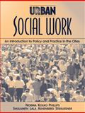 Urban Social Work : An Introduction to Policy and Practice in the Cities, Phillips, Norma Kolko and Straussner, Shulamith Lala, 0205290191