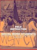 Field Instruction : A Guide for Social Work Students, Royse, David D. and Dhooper, Surjit Singh, 020536019X