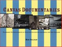 Canvas Documentaries : Panoramic Entertainments in Nineteenth-Century Australia and New Zealand, Colligan, Mimi, 0522850197