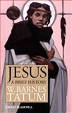 Jesus : A Brief History, Tatum, W. Barnes, 1405170190