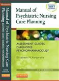 Manual of Psychiatric Nursing Care Planning : Assessment Guides, Diagnoses, Psychopharmacology, Varcarolis, Elizabeth M., 1455740195