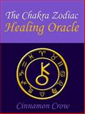 The Chakra Zodiac Healing Oracle, Cinnamon Crow, 1886940193