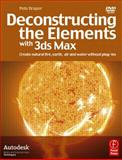 Deconstructing the Elements with 3ds Max : Create Natural Fire, Earth, Air and Water Without Plug-Ins, Draper, Pete, 024052019X