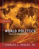 World Politics : Trend and Transformation, Kegley, Charles W., 0495500194