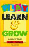 Play, Learn and Grow, James L. Thomas, 0835230198