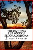 The Riveting Red Rocks of Sedona, Arizona, Joanne Kaminski, 0988930196