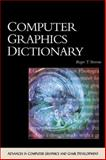 Computer Graphics Dictionary : Advances in Computer Graphics and Game Development, Stevens, Roger, 1584500190