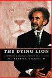 The Dying Lion : Feudalism and Modernization in Ethiopia, Gilkes, Patrick, 1599070197