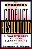 The Dynamics of Conflict Resolution : A Practitioner's Guide, Mayer, Bernard S., 078795019X