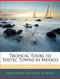 Tropical Tours to Toltec Towns in Mexico, Ferrocarriles Nacionales De Mxico and Ferrocarriles Nacionales De México, 1145540198