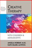Creative Therapy with Children and Adolescents, Hobday, Angela and Ollier, Kate, 1886230196