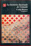 La Historia Ilustrada de Canada (The Illustrated History of Canada), Brown Craig (comp.), 9681640195