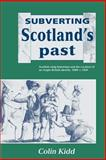 Subverting Scotland's Past : Scottish Whig Historians and the Creation of an Anglo-British Identity 1689-1830, Kidd, Colin, 0521520193