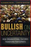 Bullish on Uncertainty : How Organizational Cultures Transform Participants, Michel, Alexandra and Wortham, Stanton, 0521690196