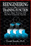 Reengineering the Training Function : How to Align Training with the New Corporate Agenda, Shandler, Donald, 1574440195