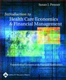 Introduction to Health Care Economics and Financial Management : Fundamental Concepts with Practical Application, Penner, Susan J., 0781740193