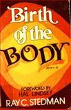 Birth of the Body, Ray C. Stedman, 088449019X