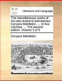 The Miscellaneous Works of the Late Reverend and Learned Conyers Middleton, in Five Volumes the Second Edition Volume 3 Of, Conyers Middleton, 114087019X